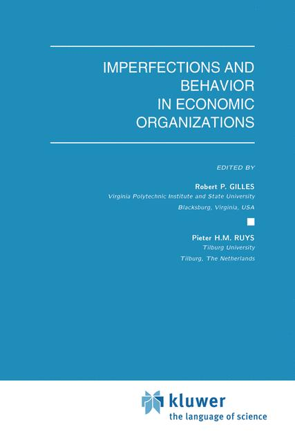 Gilles, Robert P. / Ruys, Pieter H. M. (Edts.) Imperfections and Behavior in Economic Organizations. (=Theory and Decisions Library, Series C: Game Theory, Mathematical Programming and Operations Research; Vol. 11).