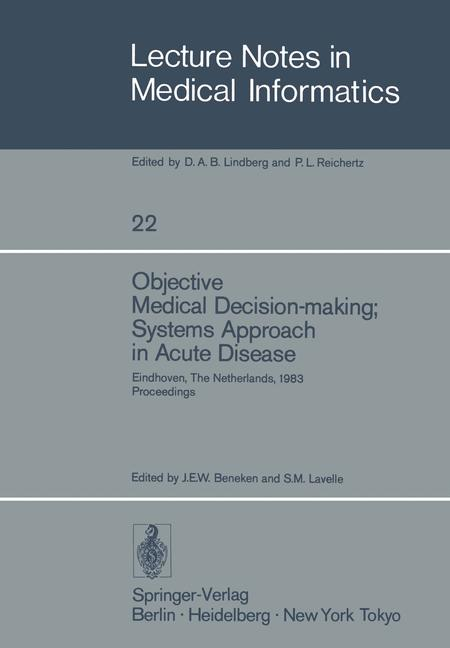 Objective Medical Decision-making; Systems Approach in Acute Disease. Eindhoven, The Nederlands, 19-22 April 1983 Proceedings. (=Lecture Notes in Medical Informatics; 22).