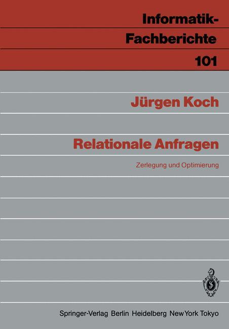 Relationale Anfragen. Zerlegung und Optimierung. ( = Informatik Fachberichte, 101) .