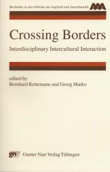 Crossing Borders. Interdisciplinary Intercultural Interaction. ( AAA- Buchreihe zu den Arbeiten aus Anglistik und Amerikanistik) .