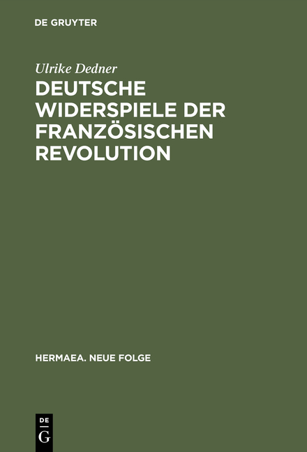 Deutsche Widerspiele der Französischen Revolution. Reflexionen des Revolutionsmythos im selbstbezüglichen Spiel von Goethe bis Dürrentmatt.