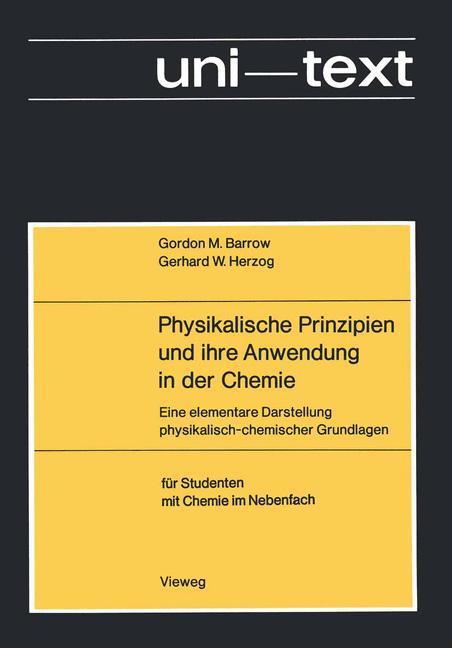Physikalische Prinzipien und ihre Anwendung in der Chemie. Eine elementare Dastellung physikalisch- chemischer Grundlagen für Studenten mit Chemie im Nebenfach. ( Uni- Text) .
