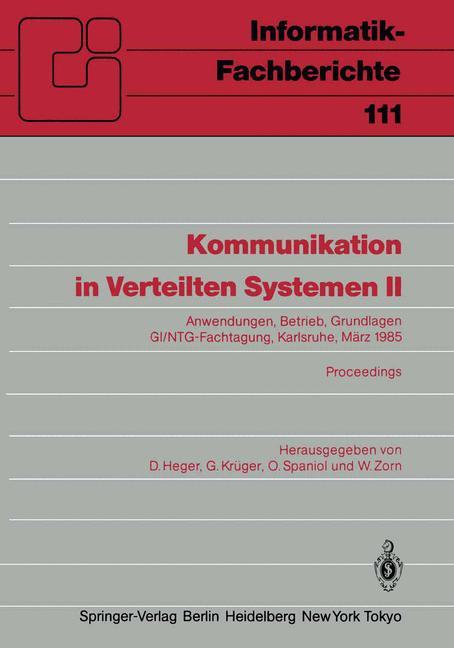 Heger, D. u.a. (Hg) Kommunikation in Verteilten Systemen II. Anwendungen, Betrieb, Grundlagen. GI/NTG-Fachtagung Karlsruhe 1985. Proceedings.