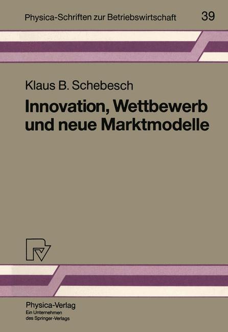 Innovation, Wettbewerb und neue Marktmodelle. (=Physica-Schriften zur Betriebswirtschaft; Band 39).