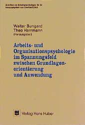 Bungard, Walter / Herrmann, Theo (Hg.) Arbeits- und Organisationspsychologie im Spannungsfeld zwischen Grundlagenorientierung und Anwendung. (=Schriften zur Arbeitspsychologie; Nr. 54).
