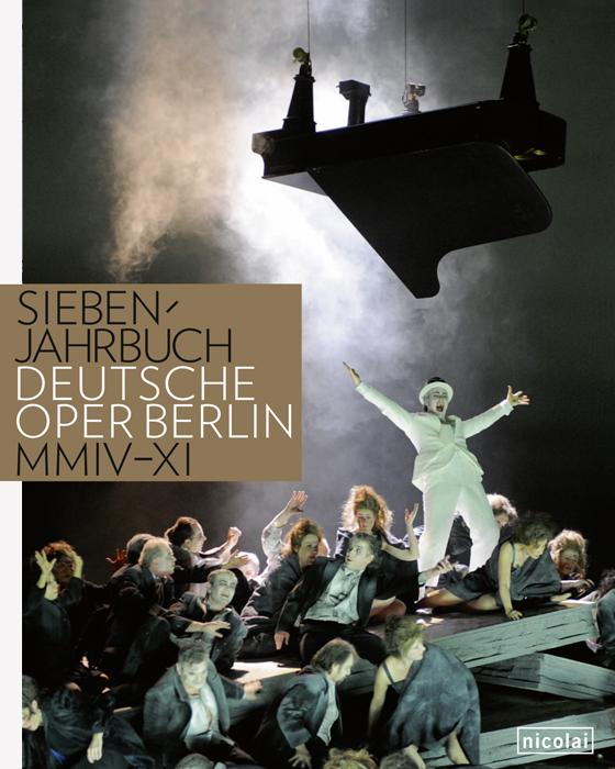 Siebenjahrbuch Deutsche Oper Berlin MMIV- MMXI. Chronik Bilanz Dokumentation.