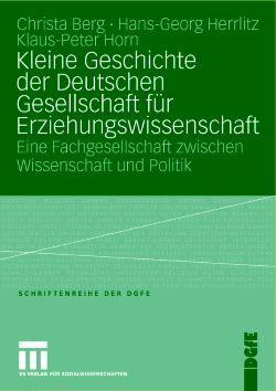 Kleine Geschichte der Deutschen Gesellschaft für Erziehungswissenschaft. Eine Fachgesellschaft zwischen Wissenschaft und Politik.