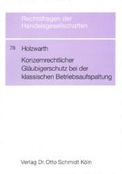 Holzwarth, Gabriele Konzernrechtlicher Gläubigerschutz bei der klassischen Betriebsaufspaltung. Anwendung der Haftungsgrundsätze des BGH zum qualifizierten GmbH-Konzern. (=Rechtsfragen der Handelsgesellschaften; Heft 78).