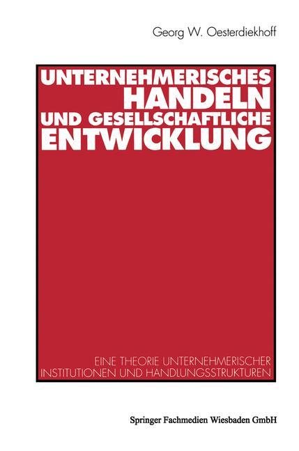Oesterdiekhoff, Georg W. Unternehmerisches Handeln und gesellschaftliche Entwicklung.