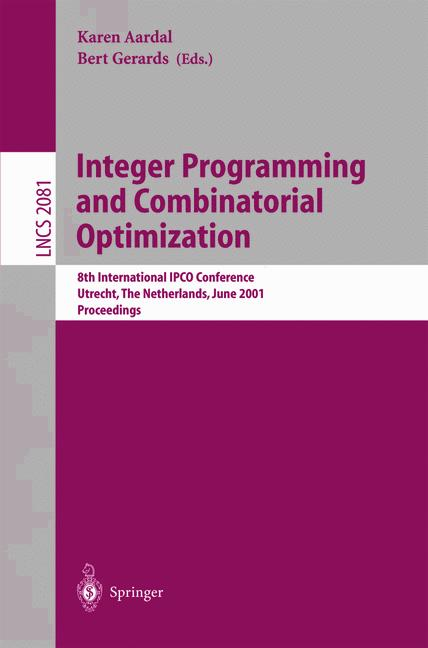 Integer Programming and Combinatorial Optimization. 8th International IPCO Conference Utrecht, The Netherlands, June 13-15, 2001 Proceedings. (=Lecture Notes in Computer Science; 2081).