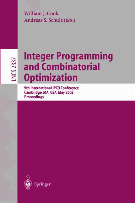 Integer Programming and Combinatorial Optimization. 9th International IPCO Conference Cambridge, MA, USA, May 27-29, 2002 Proceedings. (=Lecture Notes in Computer Science; 2337).