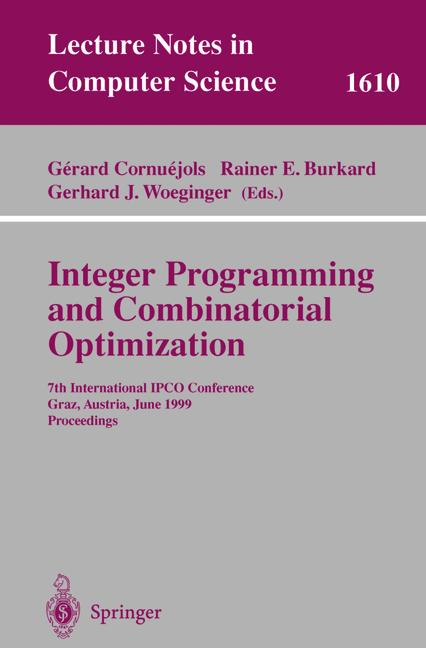 Integer Programming and Combinatorial Optimization. 7th International IPCO Conference Graz, Austria, June 9-11, 1999 Proceedings. (=Lecture Notes in Computer Science; 1610).