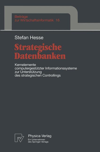 Strategische Datenbanken. Kernelemente computergestützter Informationssysteme zur Unterstützung des strategischen Controllings. (=Beiträge zur Wirtschaftsinformatik, Band 16).