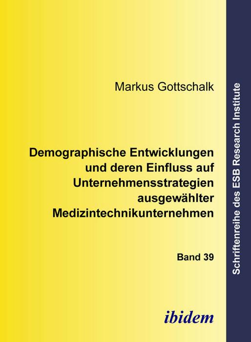 Demographische Entwicklungen und deren Einfluss auf Unternehmensstrategien ausgewählter Medizintechnikunternehmen.