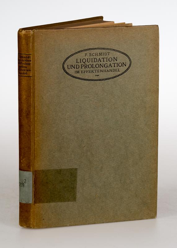 Schmidt, F. Liquidation und Prolongation im Effektenhandel. Eine systematische Darstellung ihrer Technik. 2. Aufl.