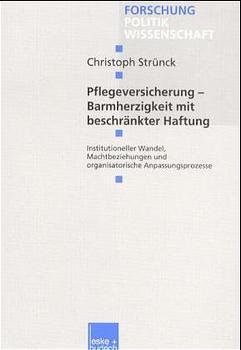Strünck, Christoph: Pflegeversicherung  -  Barmherzigkeit mit beschränkter Haftung: Institutioneller Wandel, Machtbeziehungen und Organisatorische Anpassungsprozesse.