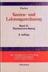 Kosten- und Leistungsrechnung.  Bd. 2: Plankostenrechnung Lehr- und Handbücher zu controlling, Informationsmanagement und Wirtschaftsinformatik. 8. Aufl., Band II.