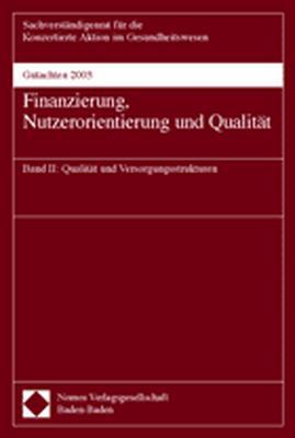 Finanzierung, Nutzerorientierung und Qualität. Sachverständigenrat für die Konzertierte Aktion im Gesundheitswesen. Gutachten 2003. Band II: Qualität und Versorgungsstrukturen. Band II.