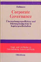 Corporate Governance. Überwachungseffizienz und Führungskompetenz in Kapitalgesellschaften.