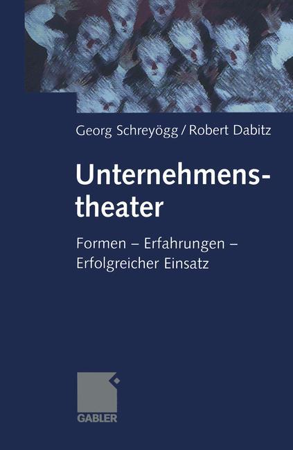 Schreyogg, Georg: Unternehmenstheater. Formen - Erfahrungen - Erfolgreicher Einsatz.