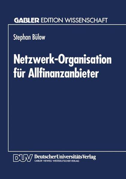 Bülow, Stephan: Netzwerk-Organisation für Allfinanzanbieter : Ein organisationstheoretischer Vorschlag auf Grundlage der Neuen Institutionenökonomie. Gabler Edition Wissenschaft.