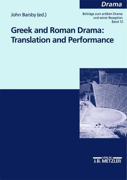 Greek and Roman drama : translation and performance. (=Drama. Beiträge zum antiken Drama und seiner Rezeption; Bd. 12).