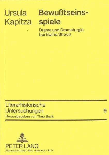 Bewusstseinsspiele : Drama u. Dramaturgie bei Botho Strauss. Literarhistorische Untersuchungen ; Bd. 9
