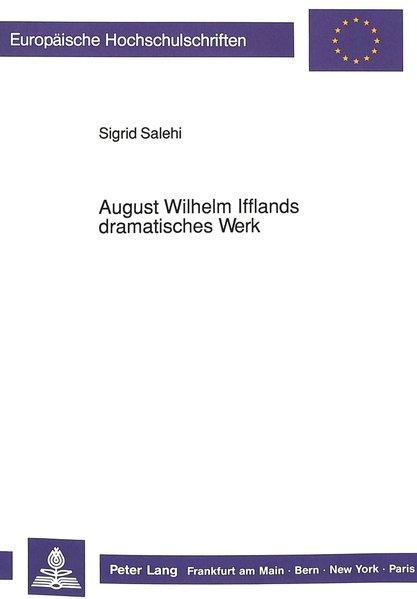 August Wilhelm Ifflands dramatisches Werk : Versuch einer Neubewertung. (=Europäische Hochschulschriften : Reihe 1, Deutsche Sprache und Literatur ; Bd. 1213).