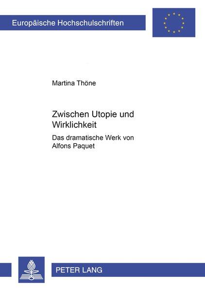 Zwischen Utopie und Wirklichkeit : das dramatische Werk von Alfons Paquet. Europäische Hochschulschriften : Reihe 1, Deutsche Sprache und Literatur ; Bd. 1903.