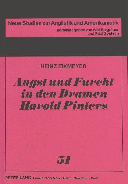 Eikmeyer, Heinz: Angst und Furcht in den Dramen Harold Pinters. Neue Studien zur Anglistik und Amerikanistik ; Bd. 51