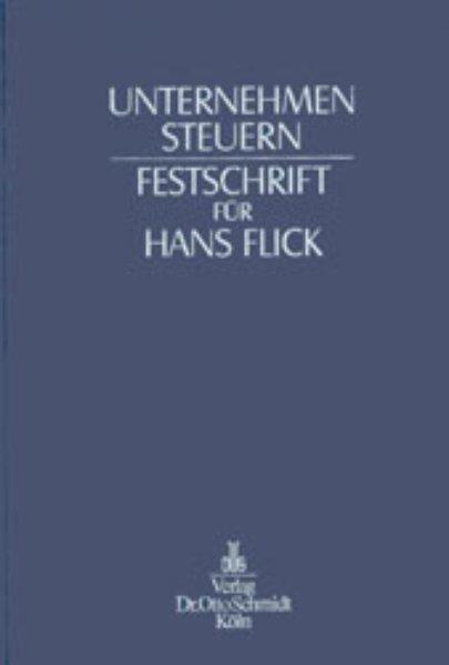 Unternehmen Steuern : Festschrift für Hans Flick zum 70. Geburtstag.