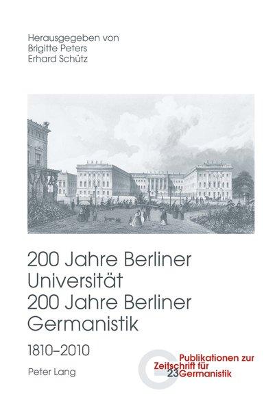 200 Jahre Berliner Universität, 200 Jahre Berliner Germanistik, 1810 - 2010. Teil III. (=Publikationen zur Zeitschrift für Germanistik, Neue Folge; Bd. 23).