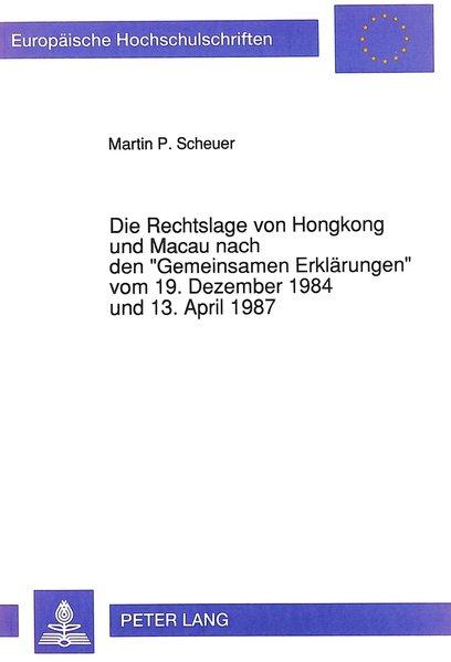 """Die Rechtslage von Hongkong und Macau nach den """"Gemeinsamen Erklärungen"""" vom 19. Dezember 1984 und 13. April 1987 : unter besonderer Berücksichtigung der chinesischen Verfassung und der """"Grundgesetze"""" (Basic law, Lei básica). (=Europ. Hochschulschriften, Reihe II: Rechtswissensch., Bd. 1333)."""