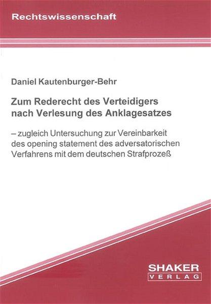 Kautenburger-Behr, Daniel: Zum Rederecht des Verteidigers nach Verlesung des Anklagesatzes. Zugleich Untersuchung zur Vereinbarkeit des opening statement des adversatorischen Verfahrens mit dem deutschen Strafprozess.