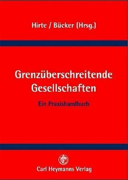 Hirte, Heribert (Hrsg.) und Thomas (Bearb.) Bücker: Grenzüberschreitende Gesellschaften : Praxishandbuch für ausländische Kapitalgesellschaften mit Sitz im Inland.