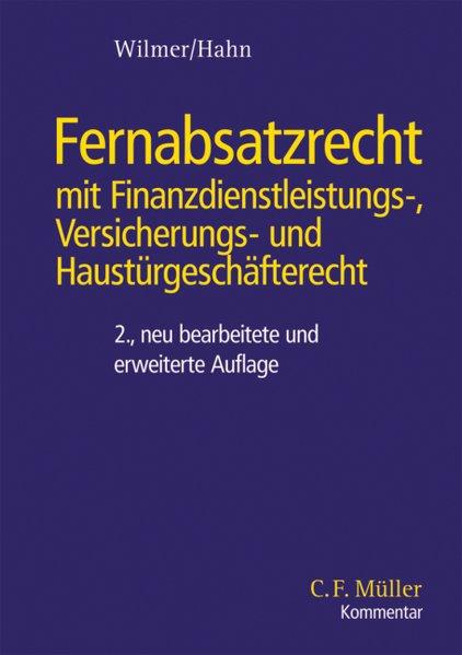 Fernabsatzrecht mit Finanzdienstleistungs-, Versicherungs- und Haustürgeschäfterecht : Kommentar und systematische Darstellung der besonderen Vertriebsformen des BGB. 2., neu bearb. und erw. Aufl.