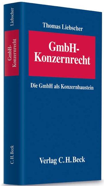 GmbH-Konzernrecht : Die GmbH als Konzernbaustein.