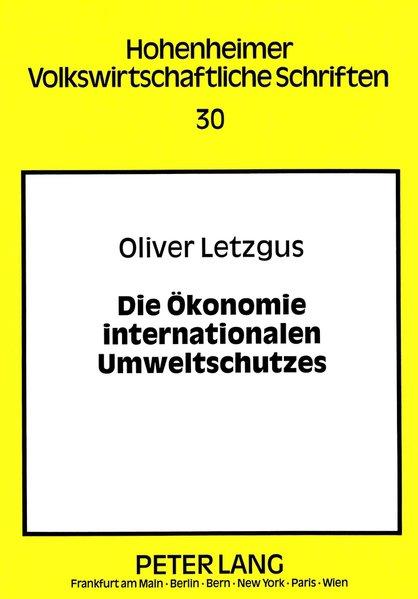 Letzgus, Oliver: Die Ökonomie internationalen Umweltschutzes. Hohenheimer volkswirtschaftliche Schriften ; Bd. 30.