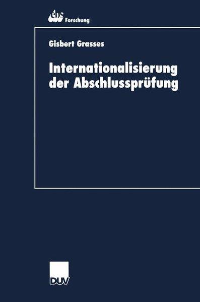 Internationalisierung der Abschlussprüfung : zur Kohärenz von international accounting standards und international standards on auditing. Ebs European Business School: EBS-Forschung ; Bd. 19; DUV : Wirtschaftswissenschaft