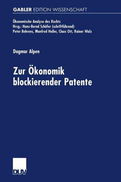 Zur Ökonomik blockierender Patente. Gabler Edition Wissenschaft : Ökonomische Analyse des Rechts