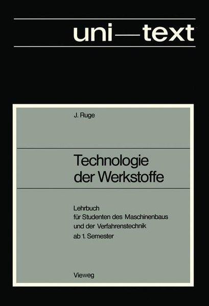 Technologie der Werkstoffe. Lehrbuch für Studenten des Maschinenbaus und der Verfahrenstechnik ab 1. Semester.