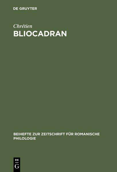 Bliocadran : a prologue to the Perceval of Chrétien de Troyes ; ed. and critical study. (=Beihefte zur Zeitschrift für romanische Philologie ; Bd. 150). 1. Aufl.