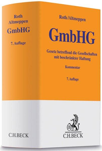 Altmeppen, Holger und Günter H. Roth: Gesetz betreffend die Gesellschaften mit beschränkter Haftung : (GmbHG) ; Kommentar. 7., neubearb. Aufl.
