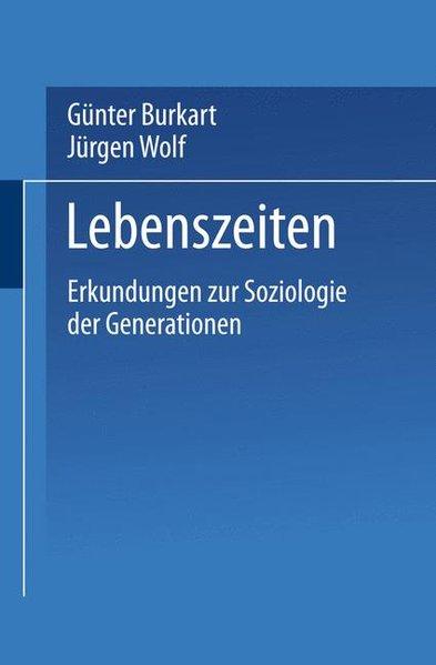Lebenszeiten : Erkundungen zur Soziologie der Generationen Martin Kohli zum 60. Geburtstag.