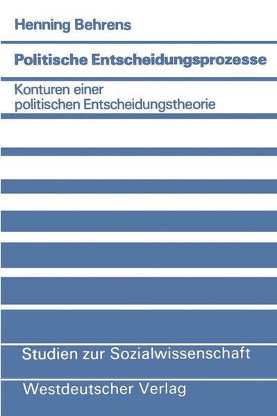 Politische Entscheidungsprozesse. Konturen einer politischen Entscheidungstheorie. Studien zur Sozialwissenschaft, Bd. 42.
