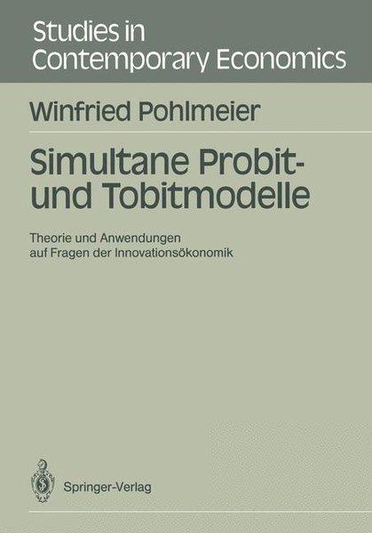 Simultane Probit- und Tobitmodelle : Theorie und Anwendungen auf Fragen der Innovationsökonomik. (=Studies in Contemporary Economics).
