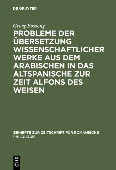 Probleme der Übersetzung wissenschaftlicher Werke aus dem Arabischen in das Altspanische zur Zeit Alfons des Weisen. (=Zeitschrift für romanische Philologie ; Bd. 169).