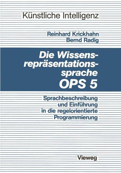 Die Wissensrepräsentationssprache OPS 5 : Sprachbeschreibung u. Einf. in d. regelorientierte Programmierung. Artificial Intelligence / Künstliche Intelligenz - Krickhahn, Reinhard und Bernd Radig