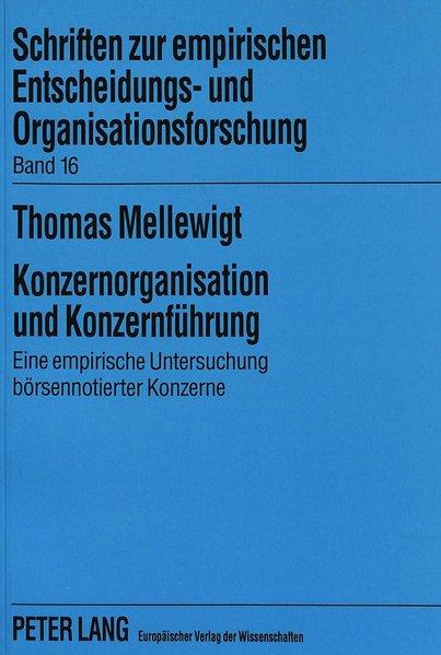 Konzernorganisation und Konzernführung : eine empirische Untersuchung börsennotierter Konzerne. (=Schriften zur empirischen Entscheidungs- und Organisationsforschung ; Bd. 16).