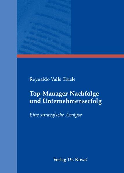 Top-Manager-Nachfolge und Unternehmenserfolg : eine strategische Analyse. (=Schriftenreihe Strategisches Management ; Bd. 48).